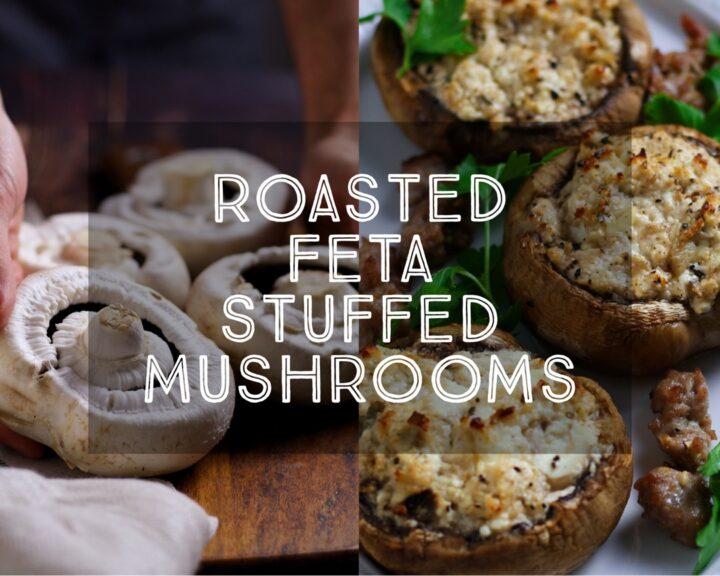 Roasted Feta Stuffed Mushrooms